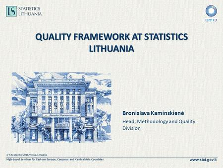 Www.stat.gov.lt 4–6 September 2013, Vilnius, Lithuania High-Level Seminar for Eastern Europe, Caucasus and Central Asia Countries QUALITY FRAMEWORK AT.