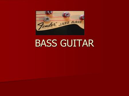 BASS GUITAR Topics of Discussion The instrument The instrument Precision Bass Precision Bass Jazz Bass Jazz Bass Style Style Funk Funk Country Country.