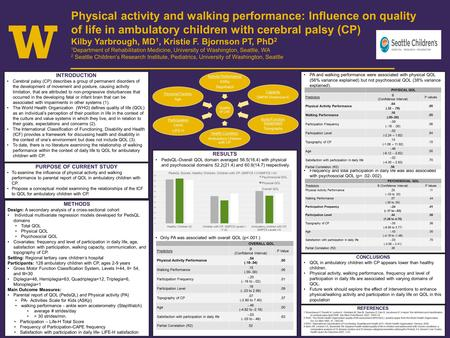 Physical activity and walking performance: Influence on quality of life in ambulatory children with cerebral palsy (CP) Kilby Yarbrough, MD 1, Kristie.