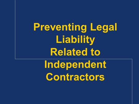 Preventing Legal Liability Related to Independent Contractors.