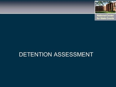 National Center for State Courts DETENTION ASSESSMENT.