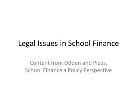 Legal Issues in School Finance Content from Odden and Picus, School Finance a Policy Perspective.