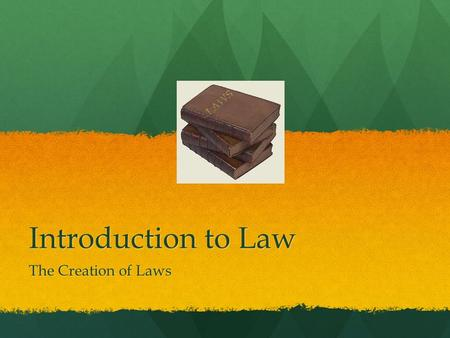 Introduction to Law The Creation of Laws. What is Law? Jurisprudence: the study of law and legal philosophy Jurisprudence: the study of law and legal.