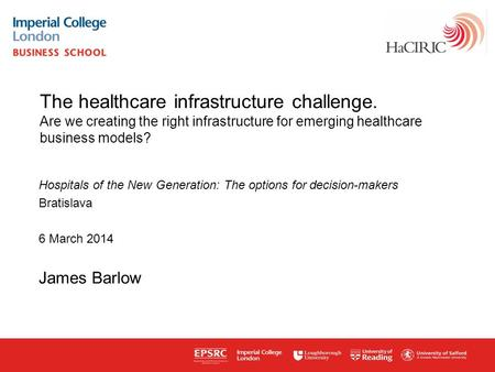 Www.haciric.org The healthcare infrastructure challenge. Are we creating the right infrastructure for emerging healthcare business models? Hospitals of.