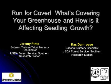 Run for Cover! What's Covering Your Greenhouse and How is it Affecting Seedling Growth? Jeremy Pinto Botanist Trainee/Tribal Nursery Coordinator USDA Forest.