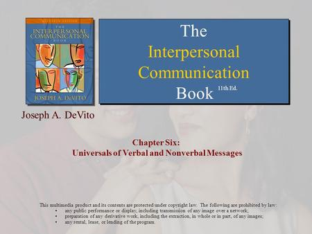 Chapter Six: Universals of Verbal and Nonverbal Messages This multimedia product and its contents are protected under copyright law. The following are.