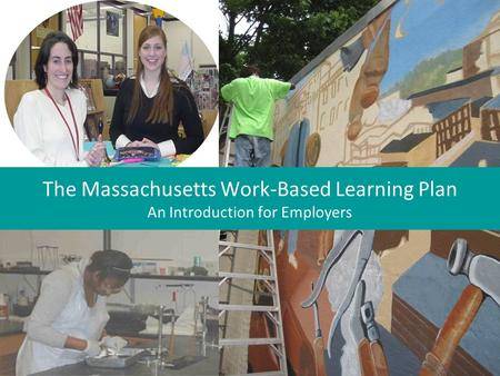 The Massachusetts Work-Based Learning Plan An Introduction for Employers.