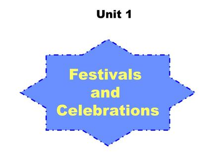 Unit 1 Festivals and Celebrations. celebration hunter starve origin religious ancestor Mexico feast bone n. 庆祝;祝贺 n. 狩猎者;猎人 vi. & vt. ( 使)饿死; 饿得要死 n.