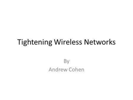 Tightening Wireless Networks By Andrew Cohen. Question Why more and more businesses aren't converting their wired networks into wireless networks?
