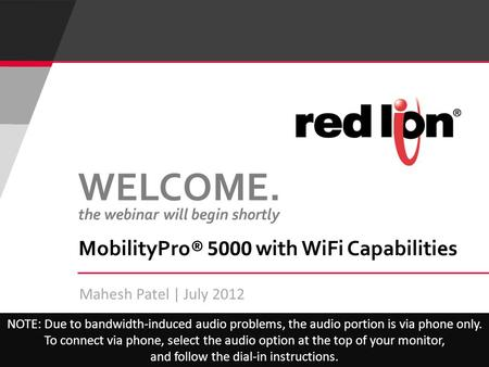 Mahesh Patel | July 2012 MobilityPro® 5000 with WiFi Capabilities NOTE: Due to bandwidth-induced audio problems, the audio portion is via phone only. To.