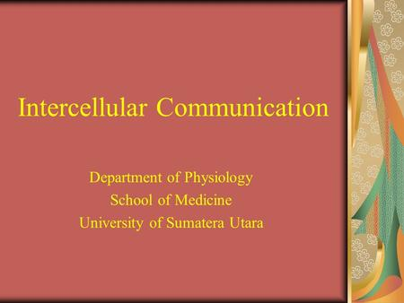 Intercellular Communication Department of Physiology School of Medicine University of Sumatera Utara.