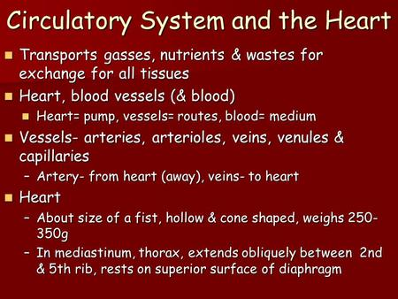 Circulatory System and the Heart Transports gasses, nutrients & wastes for exchange for all tissues Transports gasses, nutrients & wastes for exchange.