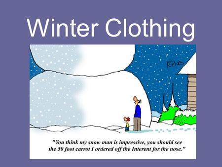 Winter Clothing. Cotton Organic fiber spun from plants Good: Cheap Breathable Durable Comfortable Washable Light Weight.