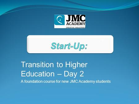 Transition to Higher Education – Day 2 A foundation course for new JMC Academy students ©