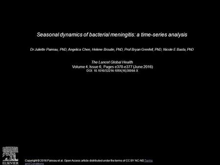 Seasonal dynamics of bacterial meningitis: a time-series analysis Dr Juliette Paireau, PhD, Angelica Chen, Helene Broutin, PhD, Prof Bryan Grenfell, PhD,