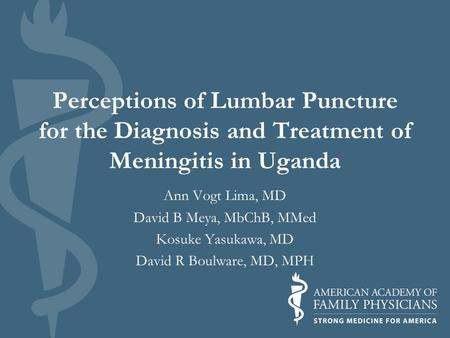 Perceptions of Lumbar Puncture for the Diagnosis and Treatment of Meningitis in Uganda Ann Vogt Lima, MD David B Meya, MbChB, MMed Kosuke Yasukawa, MD.