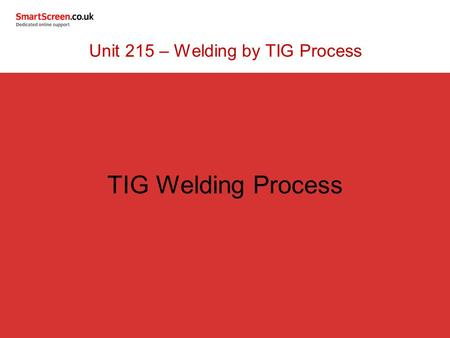 TIG Welding Process Unit 215 – Welding by TIG Process.