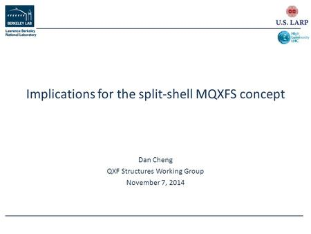 Dan Cheng QXF Structures Working Group November 7, 2014 Implications for the split-shell MQXFS concept.