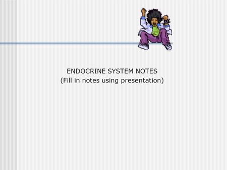 ENDOCRINE SYSTEM NOTES (Fill in notes using presentation)
