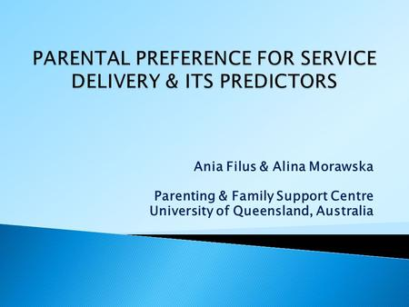 Ania Filus & Alina Morawska Parenting & Family Support Centre University of Queensland, Australia.