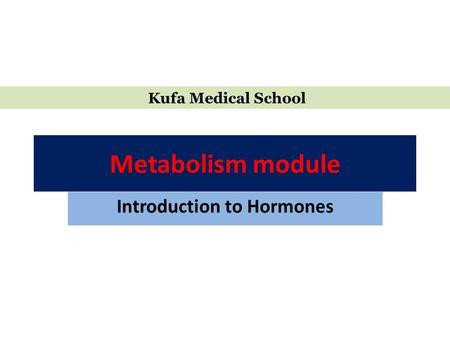 Metabolism module Introduction to Hormones Kufa Medical School.