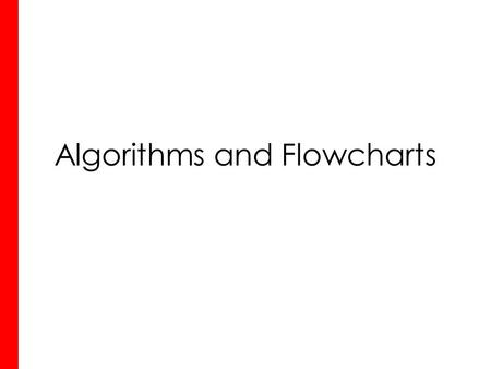 Algorithms and Flowcharts. Activity 1 What is this an example of and why are they important? It is of course a recipe Important as it allows the same.