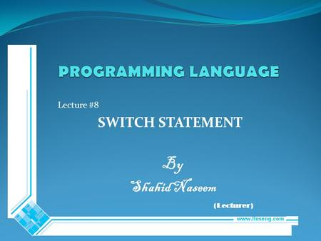 Lecture #8 SWITCH STATEMENT By Shahid Naseem (Lecturer)