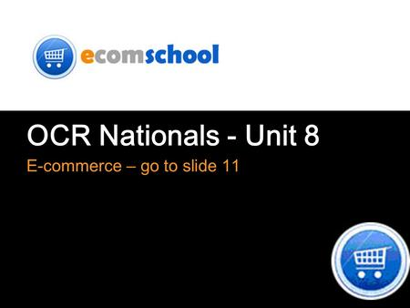 OCR Nationals - Unit 8 E-commerce – go to slide 11.