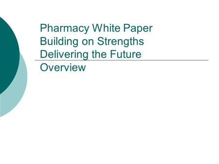 Pharmacy White Paper Building on Strengths Delivering the Future Overview.