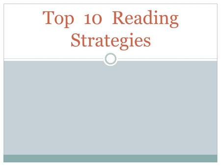 Top 10 Reading Strategies. Reading Strategies: 1- Connect to the Text. 2- Ask Questions. 3- Expand Vocabulary. 4- Predict & Prove. 5- Sense It. 6- Decide.
