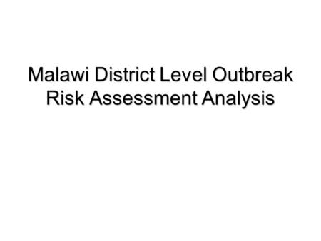 Malawi District Level Outbreak Risk Assessment Analysis.