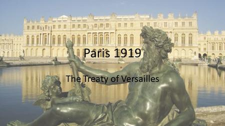 Paris 1919 The Treaty of Versailles. Treaty of Versailles Treaty of Versailles was one of the peace treaties at the end of WWI Ended the state of war.