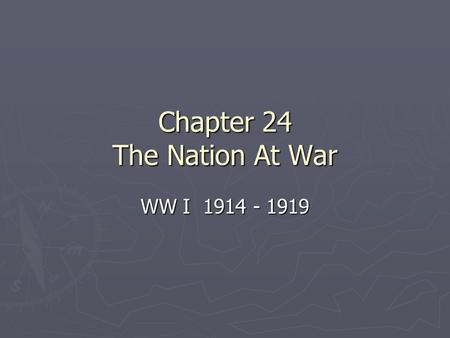 Chapter 24 The Nation At War WW I 1914 - 1919. The War In Europe ► Two Sides ► Allies: England, France, and Russia ► Triple Alliance: Germany, Austria.