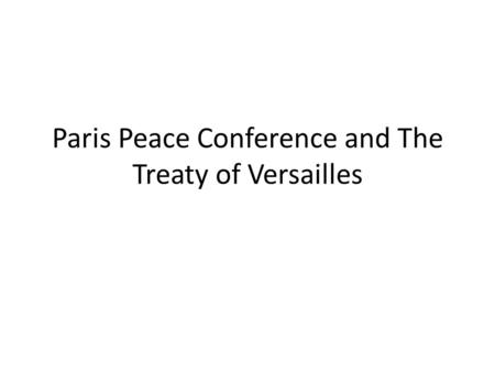 Paris Peace Conference and The Treaty of Versailles.