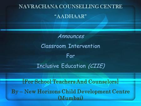 "NAVRACHANA COUNSELLING CENTRE ""AADHAAR"" Announces Classroom Intervention For Inclusive Education (CIIE) [For School Teachers And Counselors] By – New Horizons."