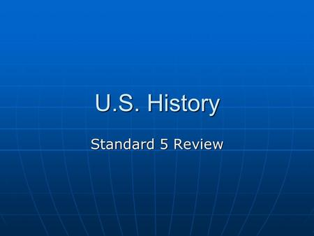 U.S. History Standard 5 Review. Standard USHC-5: The student will demonstrate an understanding of domestic and foreign developments that contributed to.
