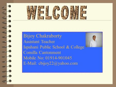 Bijoy Chakraborty Assistant Teacher Ispahani Public School & College Comilla Cantonment Mobile No: 01914-901045