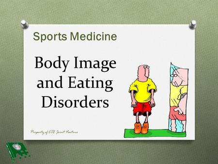 Body Image and Eating Disorders Sports Medicine Property of CTE Joint Venture.