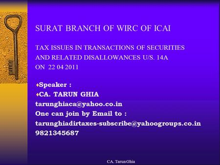 CA. Tarun Ghia SURAT BRANCH OF WIRC OF ICAI TAX ISSUES IN TRANSACTIONS OF SECURITIES AND RELATED DISALLOWANCES U/S. 14A ON 22 04 2011  Speaker :  CA.
