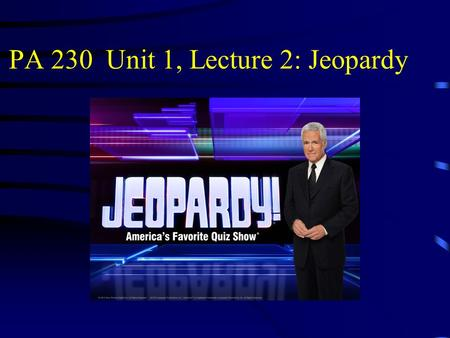PA 230 Unit 1, Lecture 2: Jeopardy PA 230 Jeopardy Class Rules Confidentiality E-Courthouse Paperless Tech in Law Firm Q $100 Q $200 Q $300 Q $400 Q.