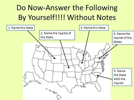 Do Now-Answer the Following By Yourself!!!! Without Notes 1. Name this State 2. Name the Capital of the State 3. Name this State 4. Name the Capital of.