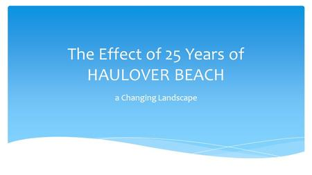 The Effect of 25 Years of HAULOVER BEACH a Changing Landscape.