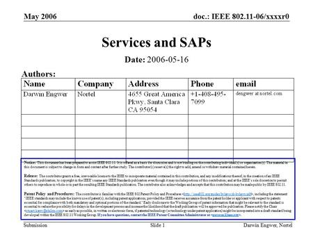 Doc.: IEEE 802.11-06/xxxxr0 Submission May 2006 Darwin Engwer, NortelSlide 1 Services and SAPs Notice: This document has been prepared to assist IEEE 802.11.