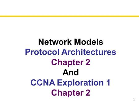 1 Network Models Protocol Architectures Chapter 2 And CCNA Exploration 1 Chapter 2.