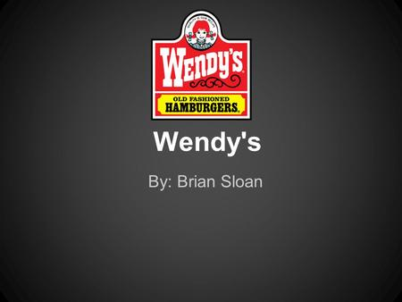 Wendy's By: Brian Sloan. History -Dave Thomas started the company. -Started in 1969 in Columbus, Ohio. -First drive through window.