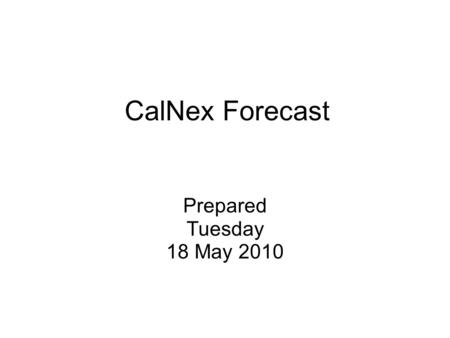 CalNex Forecast Prepared Tuesday 18 May 2010. Anticipated Activities WP-3D Tue: No Flight Wed: LA Basin and platforms comparison flights Thu: No Flight.