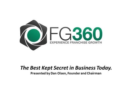 The Best Kept Secret in Business Today. Presented by Dan Olsen, Founder and Chairman.