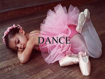 DANCE. DANCE Dance was one of the three main performing arts in ancient times. Classical ballet dance is the basis for most kinds of dance, even funky,