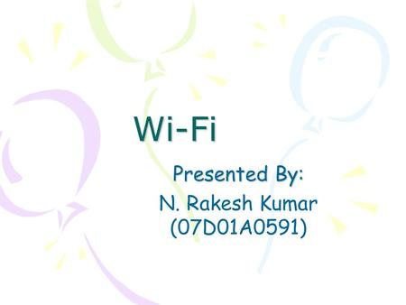Wi-Fi Presented By: N. Rakesh Kumar (07D01A0591).