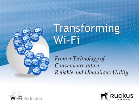 Transforming Wi-Fi From a Technology of Convenience into a Reliable and Ubiquitous Utility.